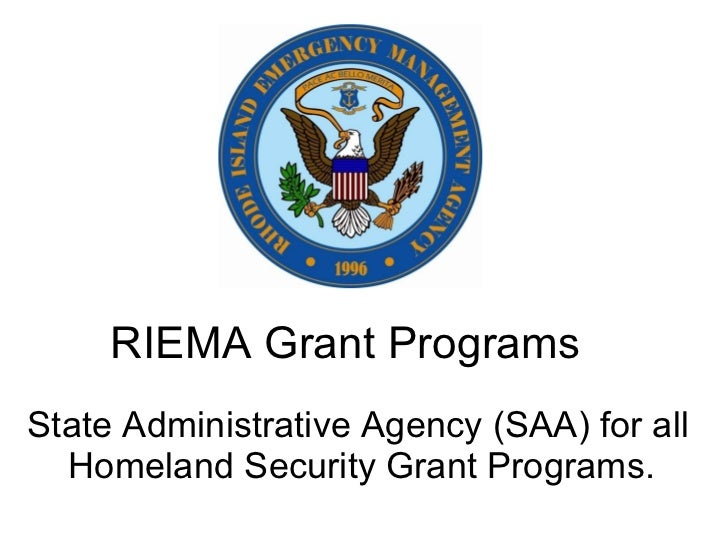 RIEMA Grant Programs  <ul><li>State Administrative Agency (SAA) for all Homeland Security Grant Programs.  </li></ul>