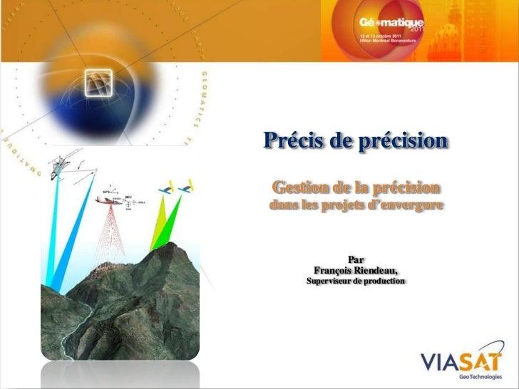 Précis de précisionGestion de la précisiondans les projets d'envergure              Par       François Riendeau,      Supe...