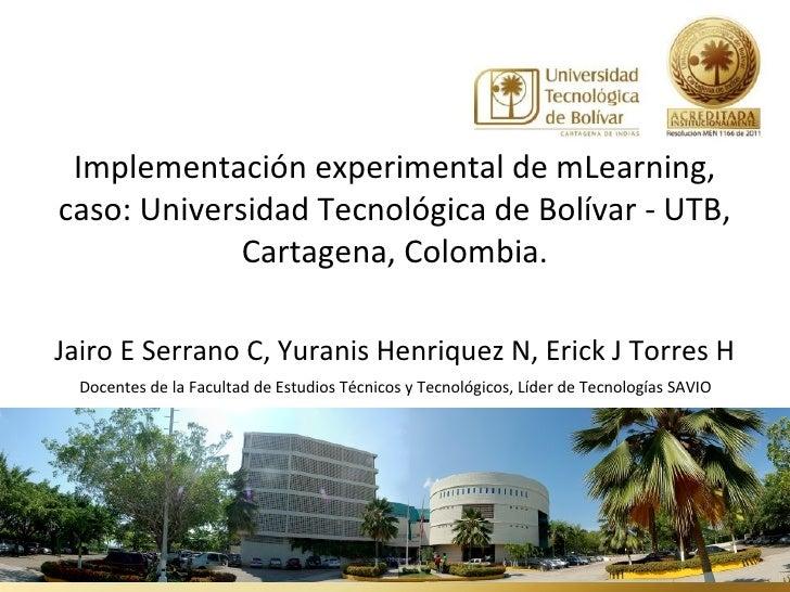 Implementación experimental de mLearning,caso: Universidad Tecnológica de Bolívar - UTB,             Cartagena, Colombia.J...