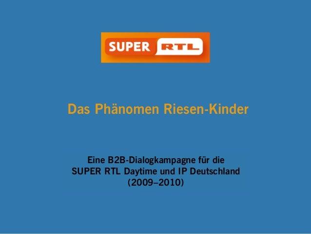 Das Phänomen Riesen-Kinder Eine B2B-Dialogkampagne für die SUPER RTL Daytime und IP Deutschland (2009–2010)