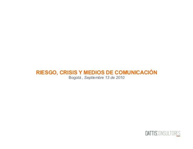 RIESGO, CRISIS Y MEDIOS DE COMUNICACIÓNBogotá , Septiembre 13 de 2010