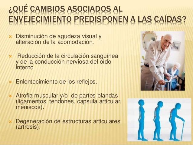 ¿QUÉ CAMBIOS ASOCIADOS AL ENVEJECIMIENTO PREDISPONEN A LAS CAÍDAS?  Disminución de agudeza visual y alteración de la acom...