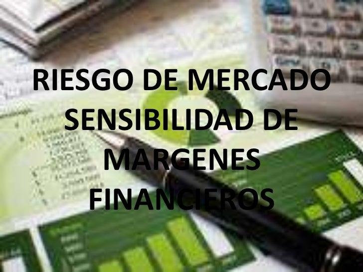 RIESGO DE MERCADO  SENSIBILIDAD DE     MARGENES    FINANCIEROS