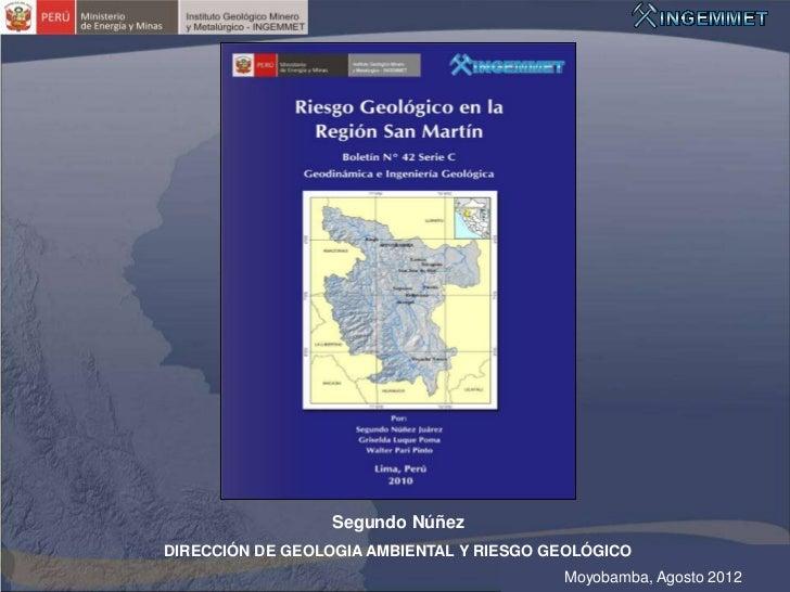 Segundo NúñezDIRECCIÓN DE GEOLOGIA AMBIENTAL Y RIESGO GEOLÓGICO                                          Moyobamba, Agosto...