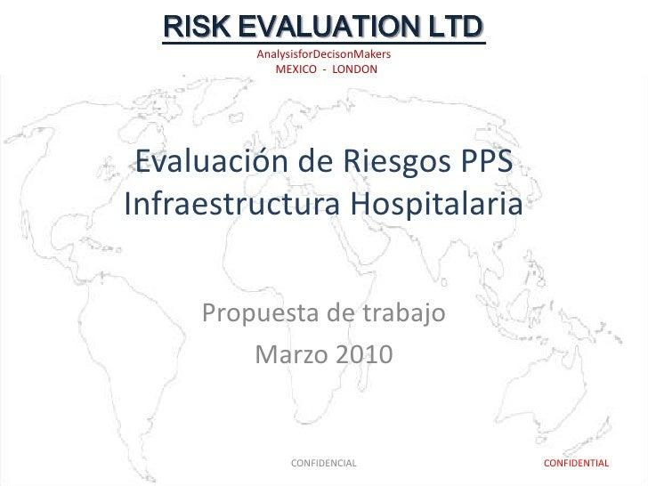 Evaluación de Riesgos PPS Infraestructura Hospitalaria<br />Propuesta de trabajo<br />Marzo 2010<br />CONFIDENCIAL<br />CO...