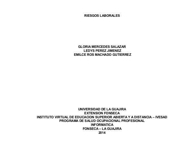 RIESGOS LABORALES GLORIA MERCEDES SALAZAR LEDYS PEREZ JIMENEZ EMILCE ROS MACHADO GUTIERREZ UNIVERSIDAD DE LA GUAJIRA EXTEN...