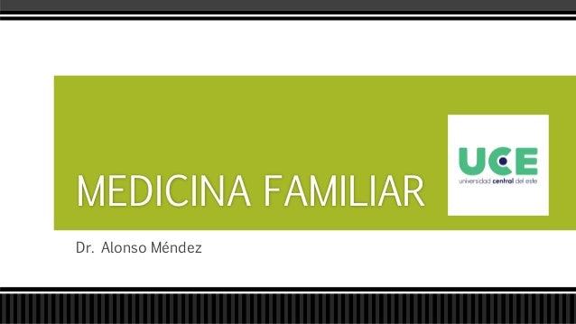 Dr. Alonso Méndez MEDICINA FAMILIAR