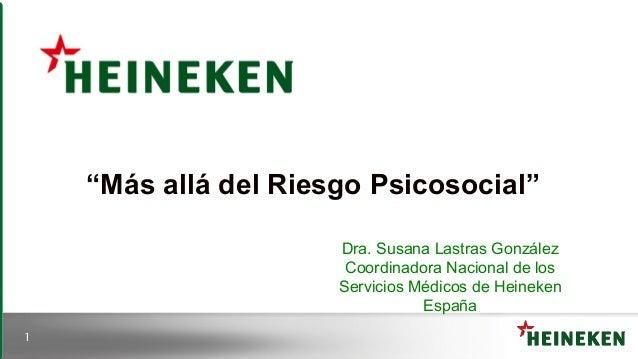 """1 Dra. Susana Lastras González Coordinadora Nacional de los Servicios Médicos de Heineken España """"Más allá del Riesgo Psic..."""