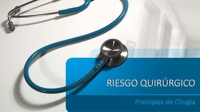 RIESGO QUIRÚRGICO Principios de Cirugía