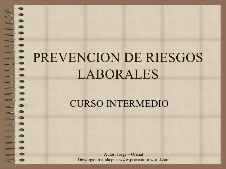 PREVENCION DE RIESGOS LABORALES CURSO INTERMEDIO Autor: Jorge – Oficial Descarga ofrecida por: www.prevention-world.com