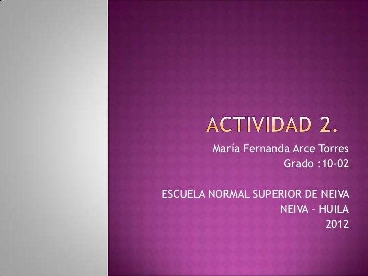 María Fernanda Arce Torres                     Grado :10-02ESCUELA NORMAL SUPERIOR DE NEIVA                   NEIVA – HUIL...