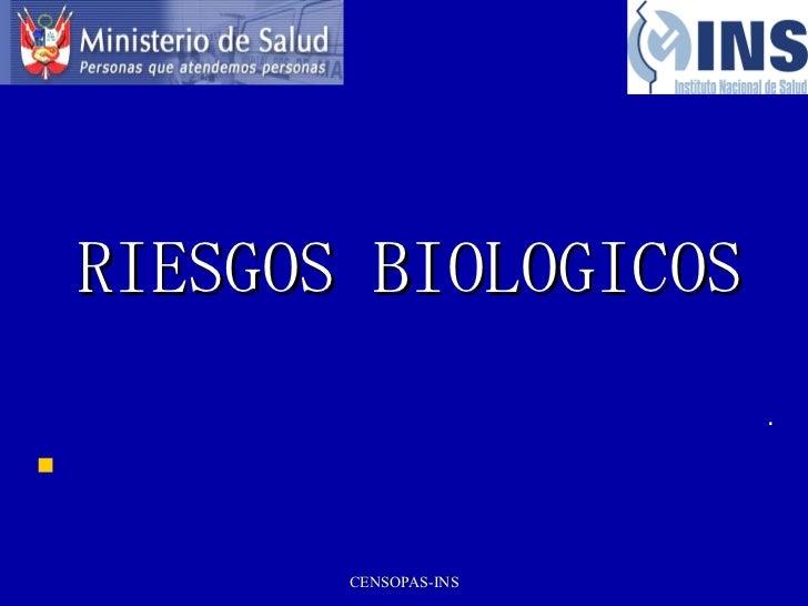 RIESGOS BIOLOGICOS <ul><li>. </li></ul>