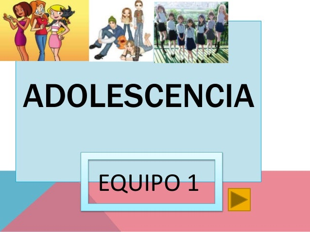 ADOLESCENCIA EQUIPO 1