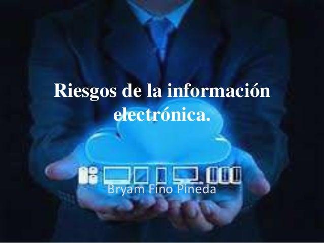Riesgos de la información electrónica. Bryam Fino Pineda