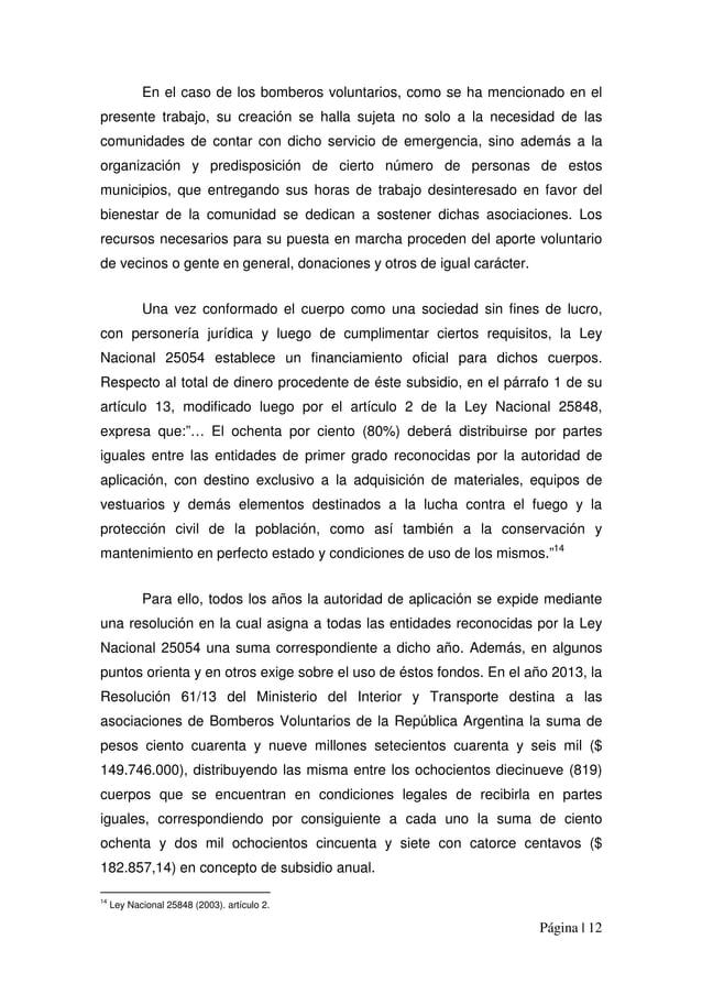 Página | 12 En el caso de los bomberos voluntarios, como se ha mencionado en el presente trabajo, su creación se halla suj...