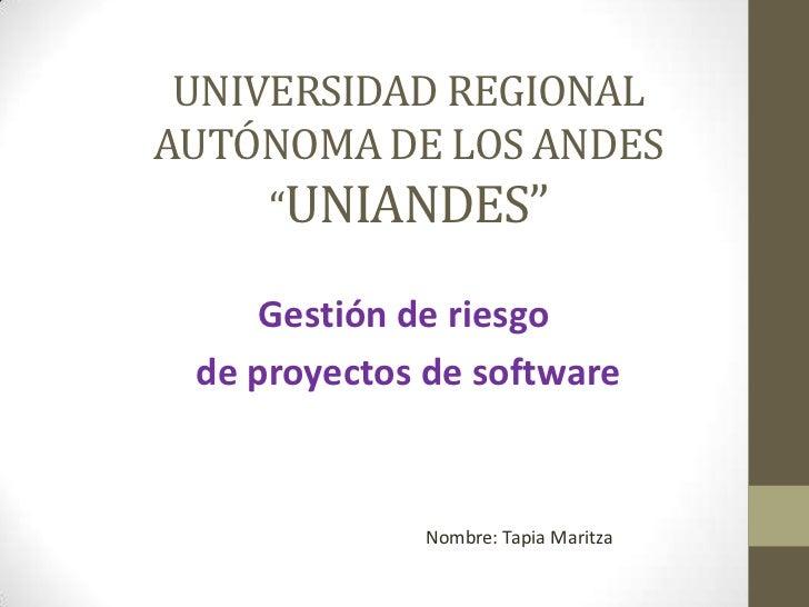 """UNIVERSIDAD REGIONALAUTÓNOMA DE LOS ANDES     """"UNIANDES""""     Gestión de riesgo de proyectos de software             Nombre..."""