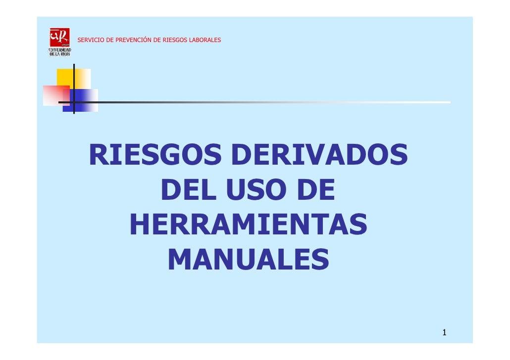 SERVICIO DE PREVENCIÓN DE RIESGOS LABORALES   RIESGOS DERIVADOS       DEL USO DE     HERRAMIENTAS       MANUALES          ...
