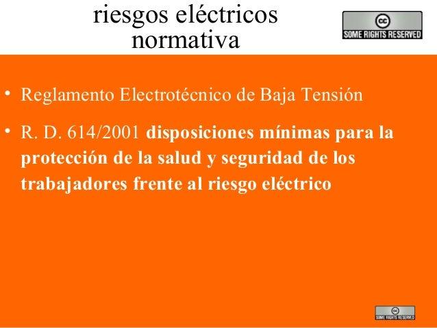 riesgos eléctricos normativa • Reglamento Electrotécnico de Baja Tensión • R. D. 614/2001 disposiciones mínimas para la pr...