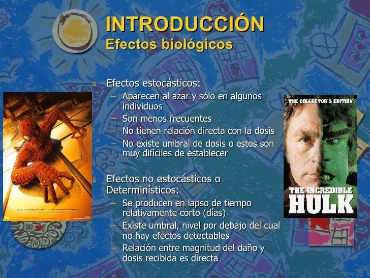 INTRODUCCIÓN  Efectos biológicos <ul><li>Efectos estocásticos: </li></ul><ul><ul><li>Aparecen al azar y sólo en algunos in...