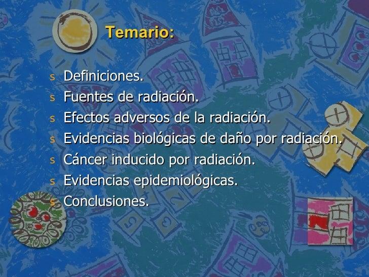 Temario: <ul><li>Definiciones. </li></ul><ul><li>Fuentes de radiación. </li></ul><ul><li>Efectos adversos de la radiación....