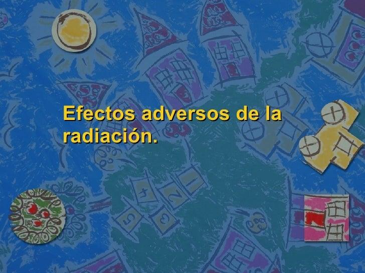Efectos adversos de la radiación.