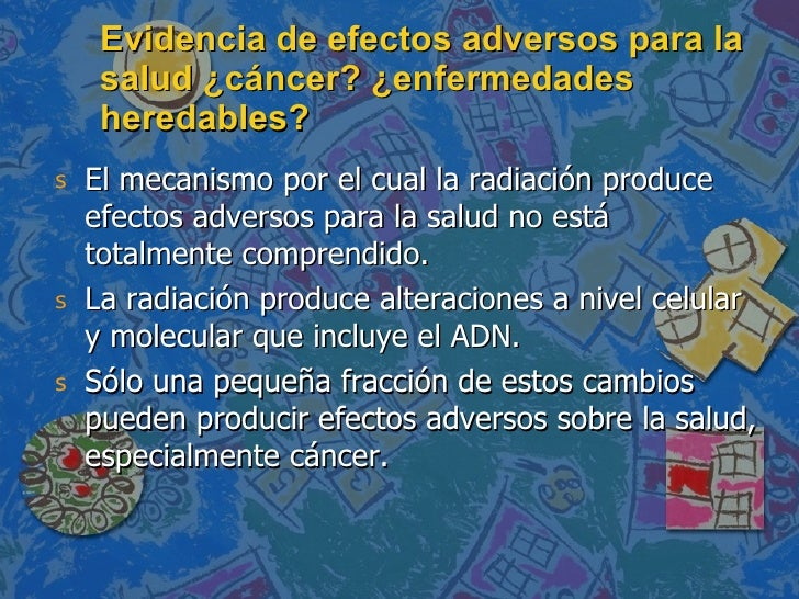 Evidencia de efectos adversos para la salud ¿cáncer? ¿enfermedades heredables? <ul><li>El mecanismo por el cual la radiaci...