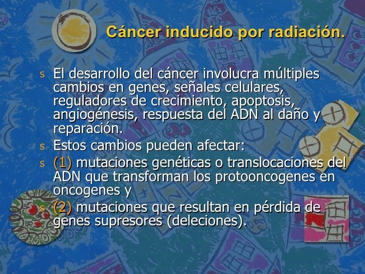 Cáncer inducido por radiación. <ul><li>El desarrollo del cáncer involucra múltiples cambios en genes, señales celulares, r...