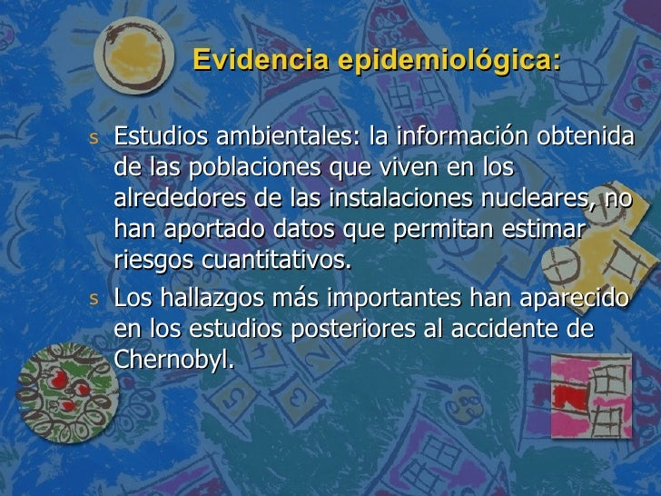 Evidencia epidemiológica: <ul><li>Estudios ambientales: la información obtenida de las poblaciones que viven en los alrede...