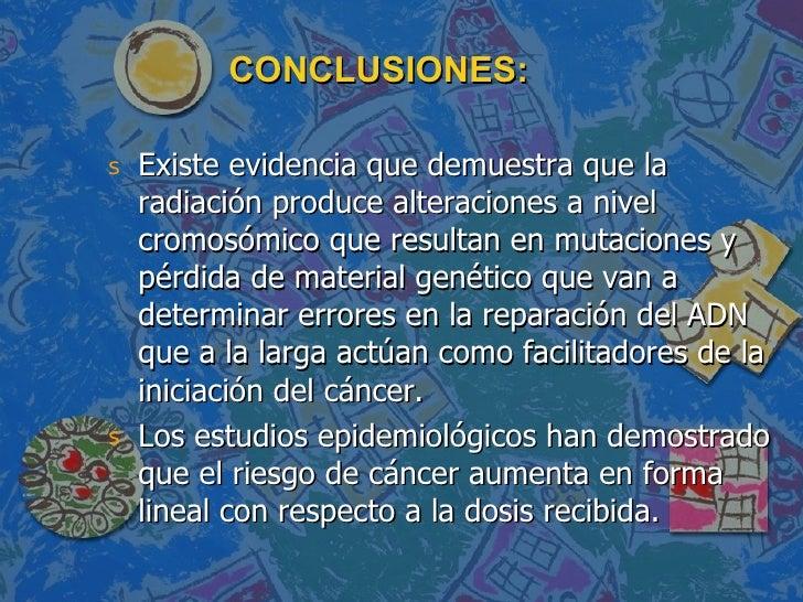 CONCLUSIONES: <ul><li>Existe evidencia que demuestra que la radiación produce alteraciones a nivel cromosómico que resulta...