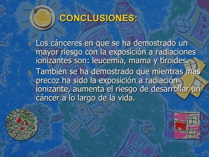 CONCLUSIONES: <ul><li>Los cánceres en que se ha demostrado un mayor riesgo con la exposición a radiaciones ionizantes son:...