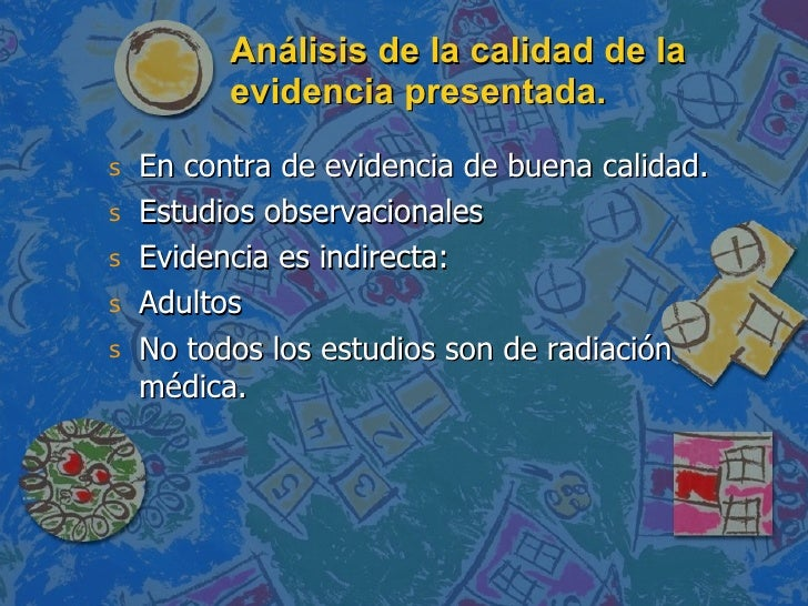Análisis de la calidad de la evidencia presentada. <ul><li>En contra de evidencia de buena calidad. </li></ul><ul><li>Estu...