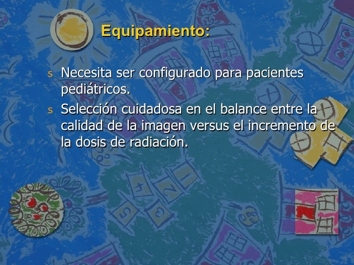 Equipamiento: <ul><li>Necesita ser configurado para pacientes pediátricos. </li></ul><ul><li>Selección cuidadosa en el bal...