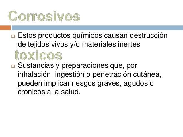  Estos productos químicos causan destrucción  de tejidos vivos y/o materiales inertes   Sustancias y preparaciones que, ...