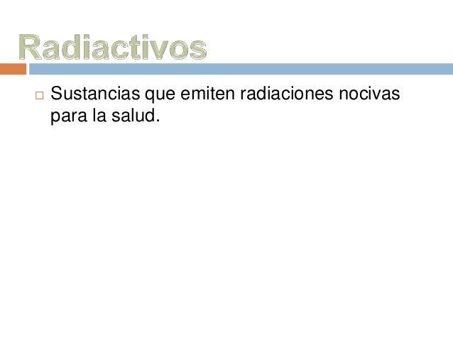  Sustancias que emiten radiaciones nocivas  para la salud.
