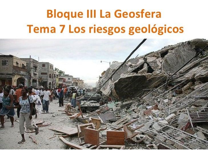 Bloque III La Geosfera  Tema 7 Los riesgos geológicos