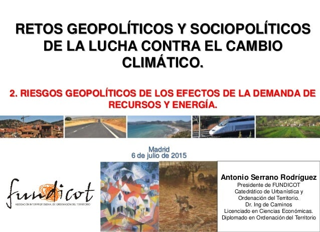 MADRID, 6 de julio de 2015Antonio Serrano Madrid 6 de julio de 2015 RETOS GEOPOLÍTICOS Y SOCIOPOLÍTICOS DE LA LUCHA CONTRA...