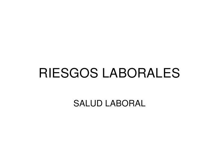 RIESGOS LABORALES<br />SALUD LABORAL<br />