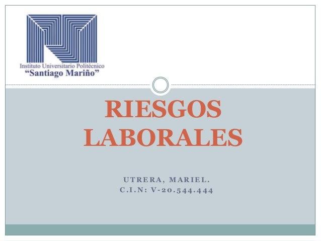 U T R E R A , M A R I E L . C . I . N : V - 2 0 . 5 4 4 . 4 4 4 RIESGOS LABORALES