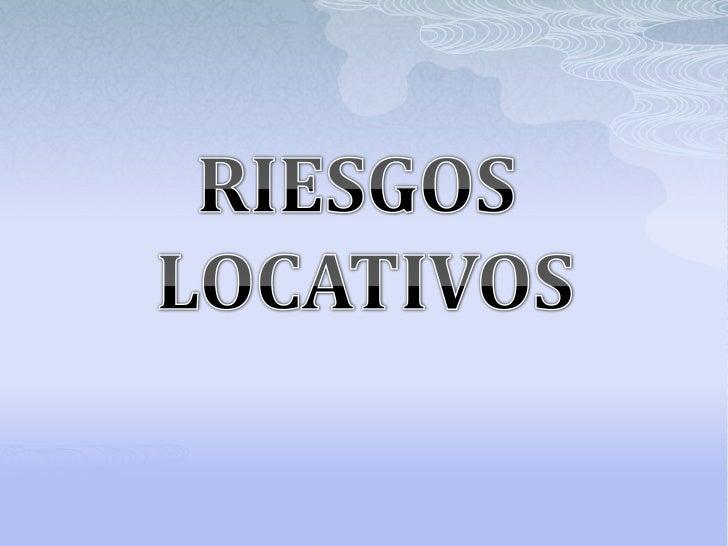 RIESGOS <br />LOCATIVOS<br />