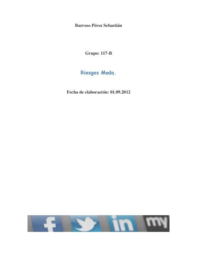 Barroso Pérez Sebastián         Grupo: 117-B       Riesgos Moda.Fecha de elaboración: 01.09.2012