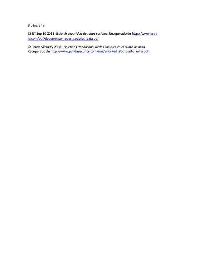 Bibliografía.ES-ET Sep 16 2011 Guía de seguridad de redes sociales. Recuperado de http://www.eset-la.com/pdf/documento_red...