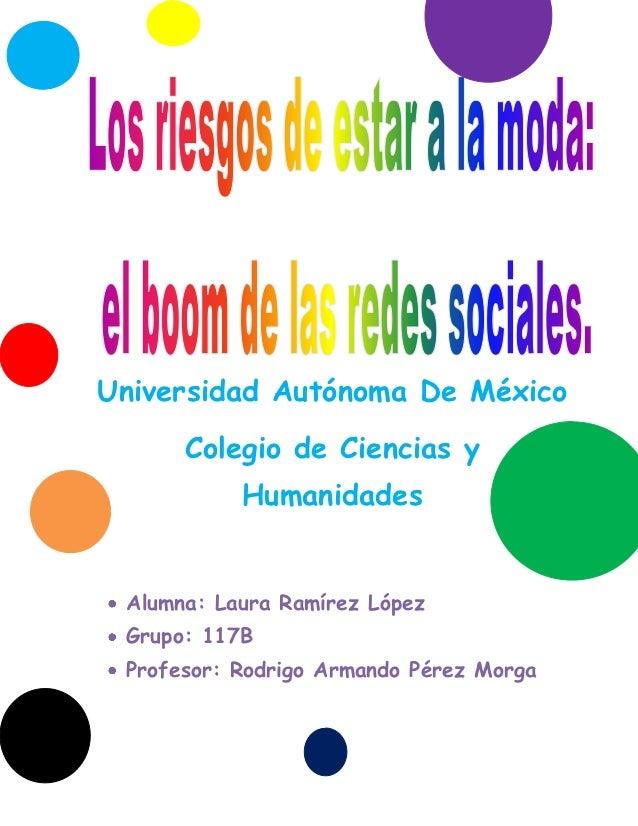 Universidad Autónoma De México      Colegio de Ciencias y           Humanidades Alumna: Laura Ramírez López Grupo: 117B Pr...