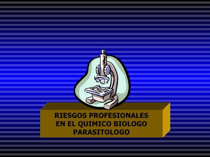 RIESGOS PROFESIONALES EN EL QUIMICO BIOLOGO PARASITOLOGO