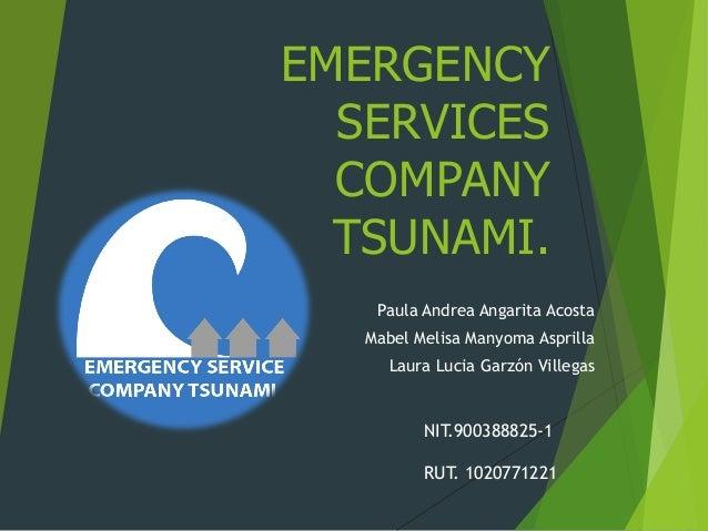 EMERGENCY SERVICES COMPANY TSUNAMI. Paula Andrea Angarita Acosta Mabel Melisa Manyoma Asprilla Laura Lucia Garzón Villegas...