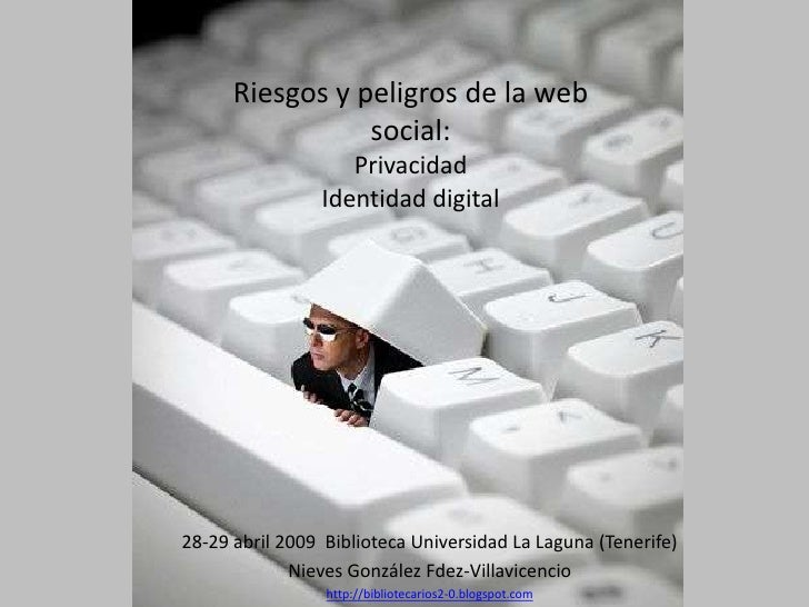 Riesgos y peligros de la web                  social:                    Privacidad                 Identidad digital     ...