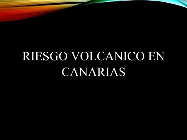 RIESGO VOLCANICO EN CANARIAS