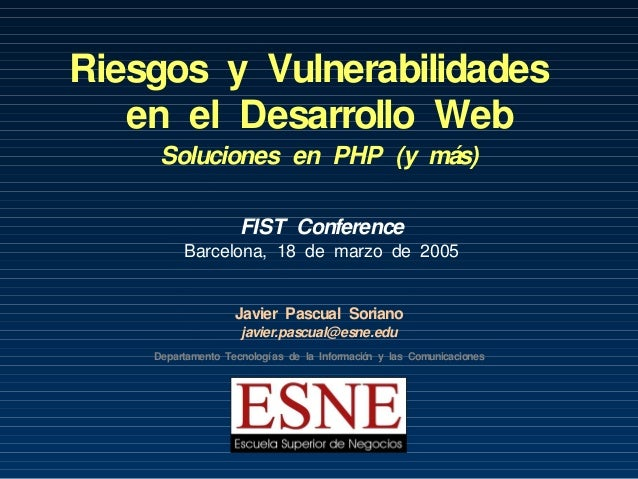 Riesgos y Vulnerabilidades   en el Desarrollo Web     Soluciones en PHP (y más)                    FIST Conference        ...