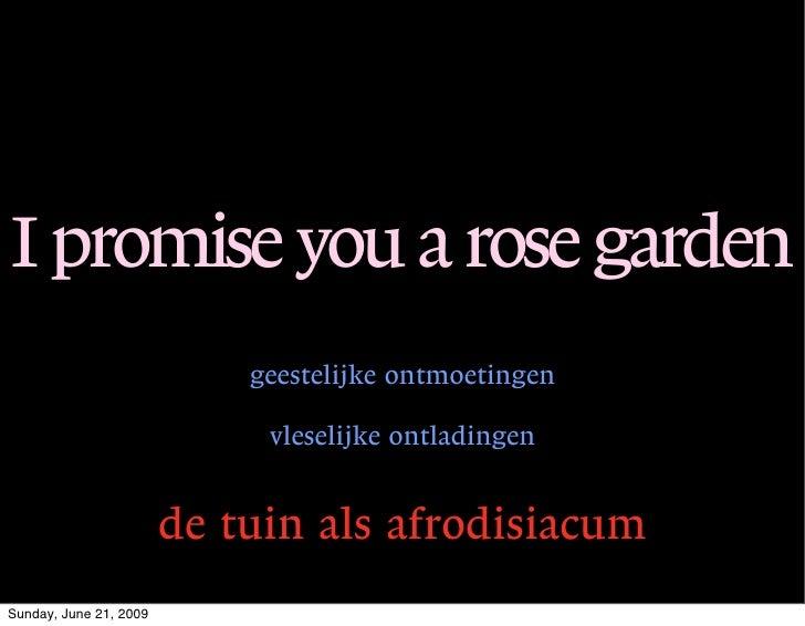 I promise you a rose garden                             geestelijke ontmoetingen                               vleselijke ...