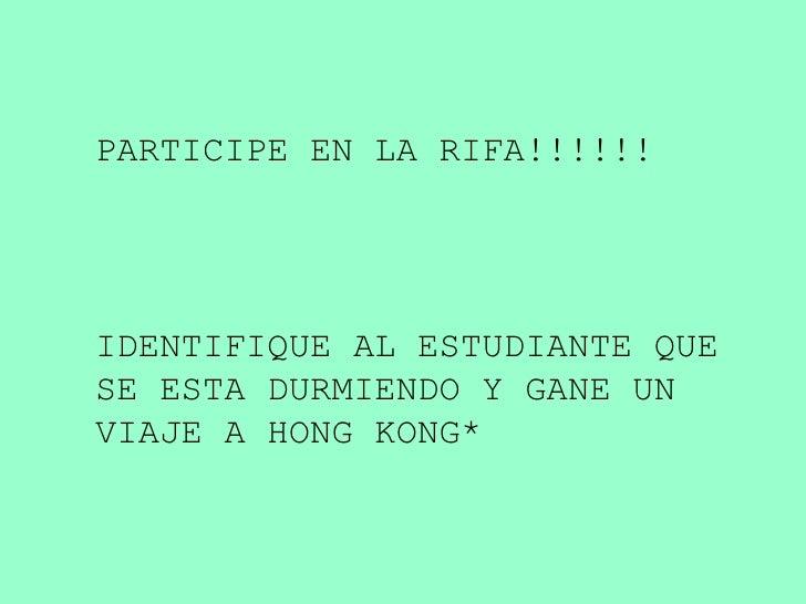 PARTICIPE EN LA RIFA!!!!!! IDENTIFIQUE AL ESTUDIANTE QUE SE ESTA DURMIENDO Y GANE UN VIAJE A HONG KONG*