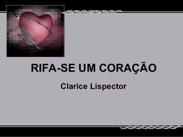 RIFA-SE UM CORAÇÃO    Clarice Lispector